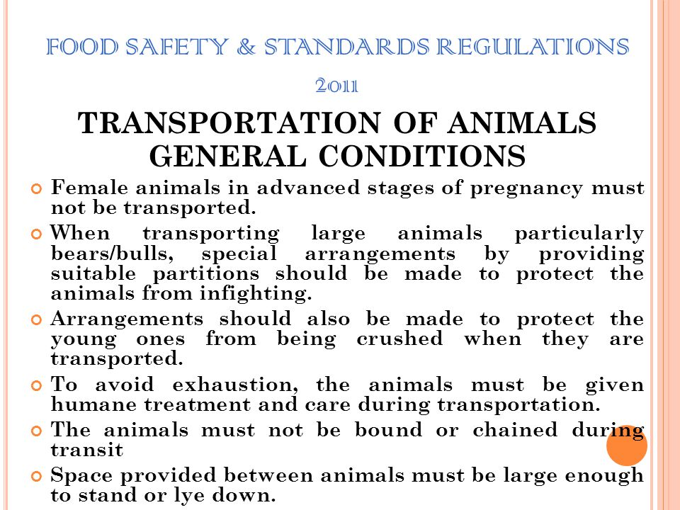 FOOD SAFETY & STANDARDS REGULATIONS 2011 TRANSPORTATION OF ANIMALS Following requirements shall be satisfied for Transportation of Animals from a farm