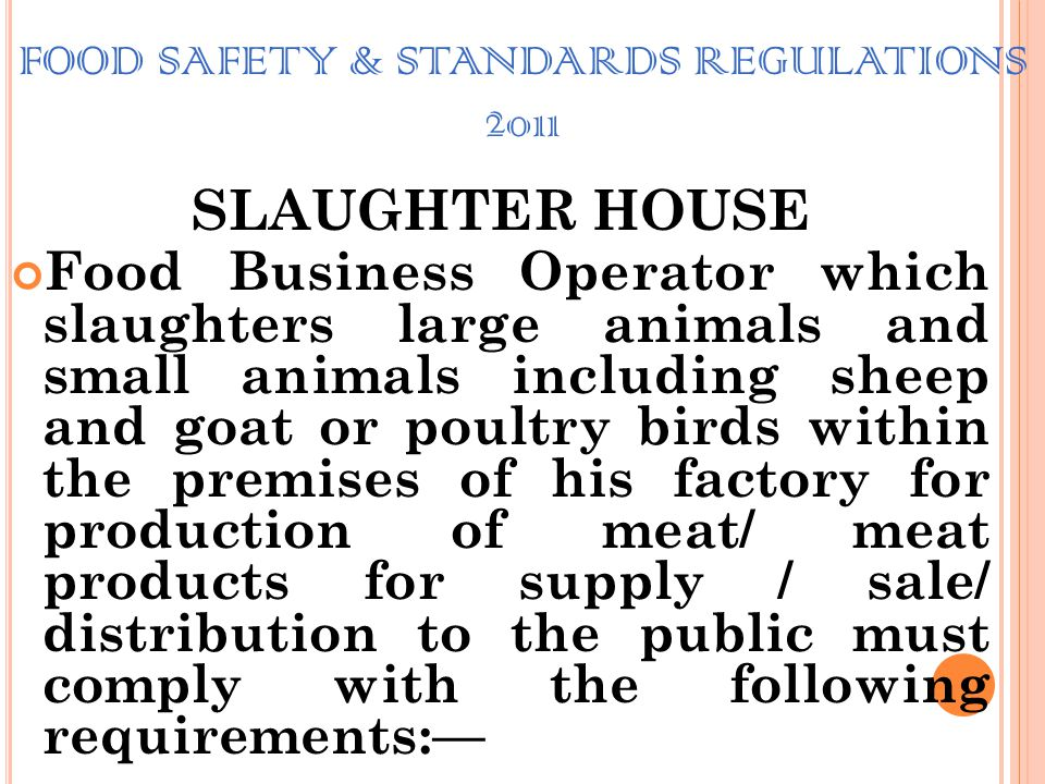 FOOD SAFETY & STANDARDS REGULATIONS 2011 F OOD B USINESS O PERATORS E NGAGED IN MANUFACTURE, PROCESSING, STORING AND SELLING OF M EAT AND M EAT P RODU
