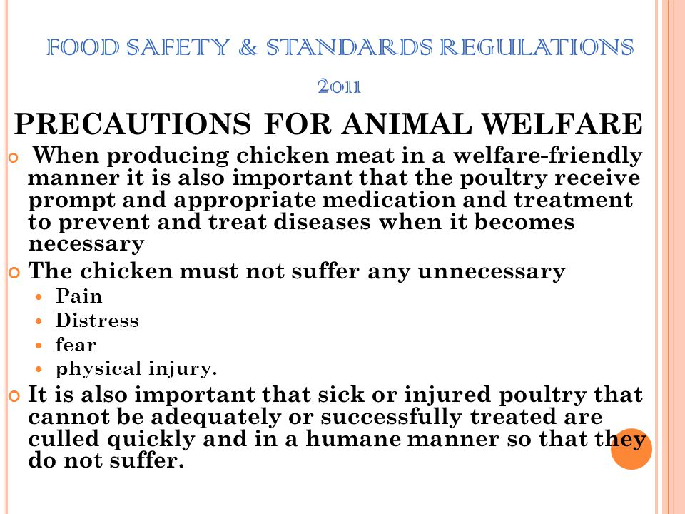 FOOD SAFETY & STANDARDS REGULATIONS 2011 PRECAUTIONS FOR ANIMAL WELFARE GENERAL. Poultry welfare program High standards of poultry welfare and high le