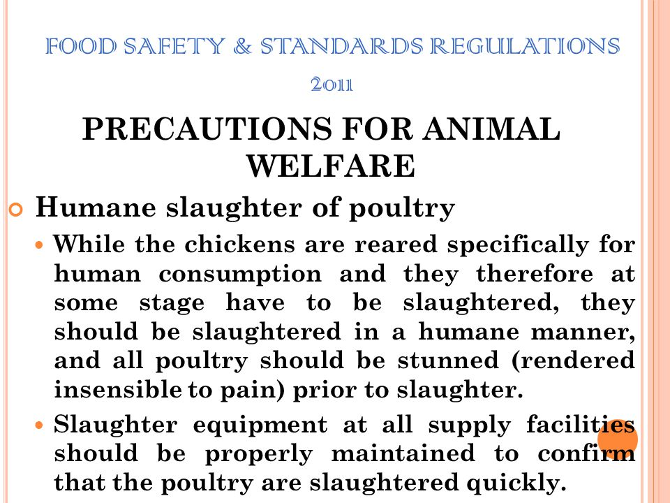 FOOD SAFETY & STANDARDS REGULATIONS 2011 PRECAUTIONS FOR ANIMAL WELFARE When producing chicken meat in a welfare-friendly manner it is also important