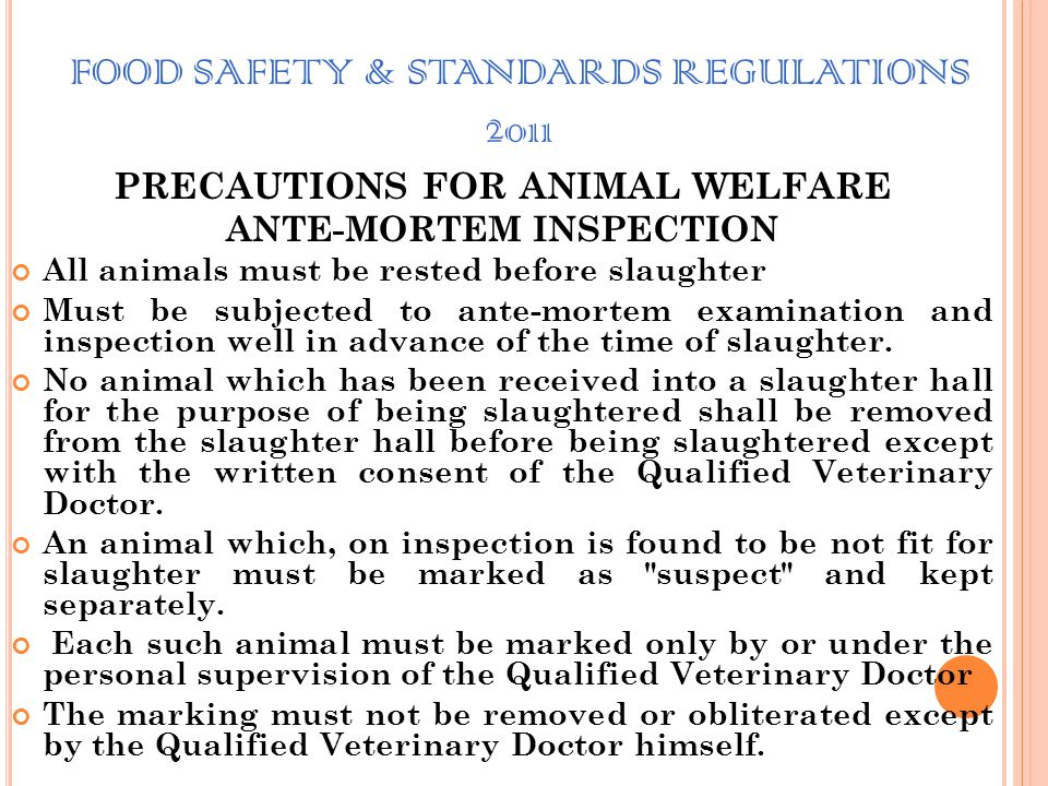FOOD SAFETY & STANDARDS REGULATIONS 2011 PRECAUTIONS FOR ANIMAL WELFARE Humane slaughter of poultry While the chickens are reared specifically for hum