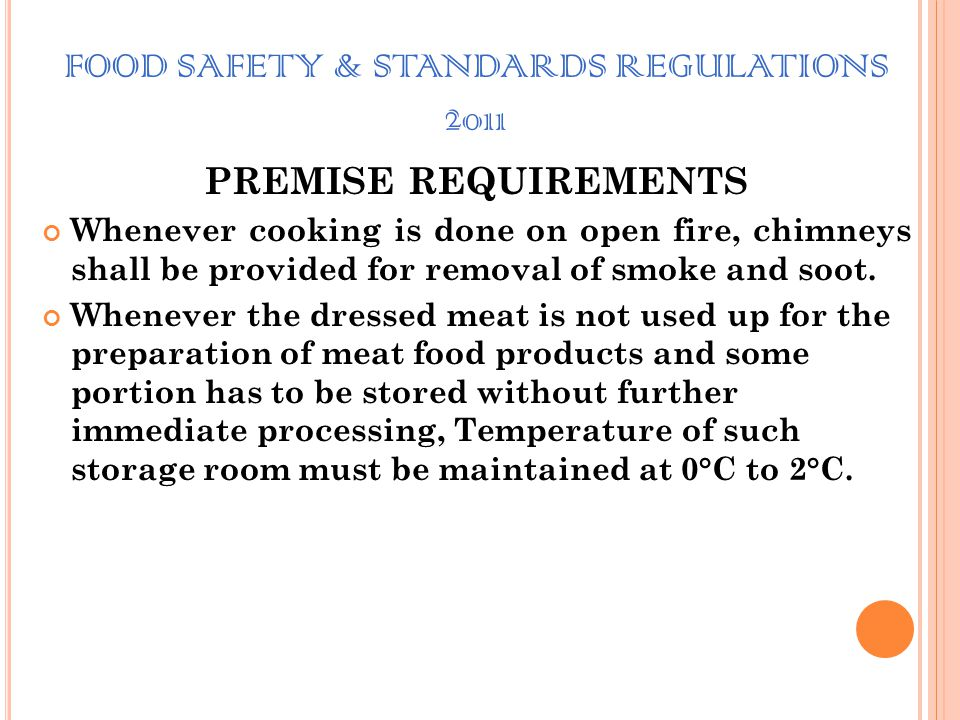 FOOD SAFETY & STANDARDS REGULATIONS 2011 PREMISE REQUIREMENTS Suitable and separate space must be provided for the storage of hides and skins. This ro