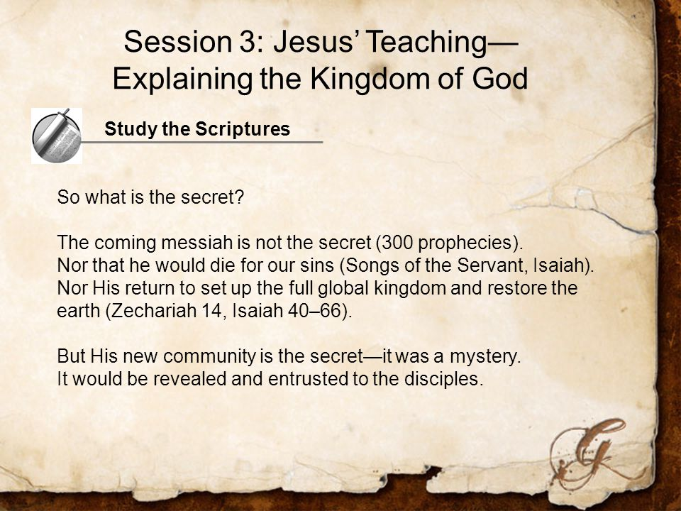 Study the Scriptures So what is the secret. The coming messiah is not the secret (300 prophecies).