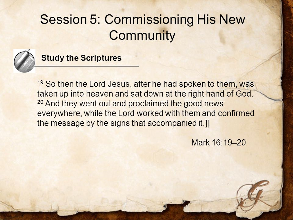 Study the Scriptures 19 So then the Lord Jesus, after he had spoken to them, was taken up into heaven and sat down at the right hand of God.