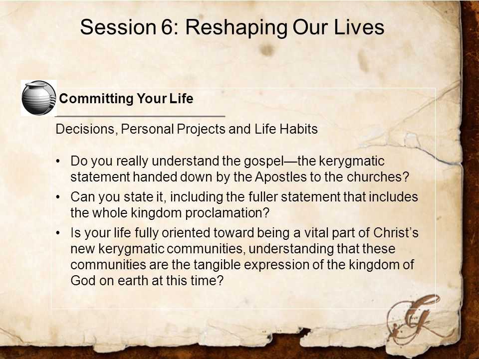 Committing Your Life Decisions, Personal Projects and Life Habits Do you really understand the gospel—the kerygmatic statement handed down by the Apostles to the churches.