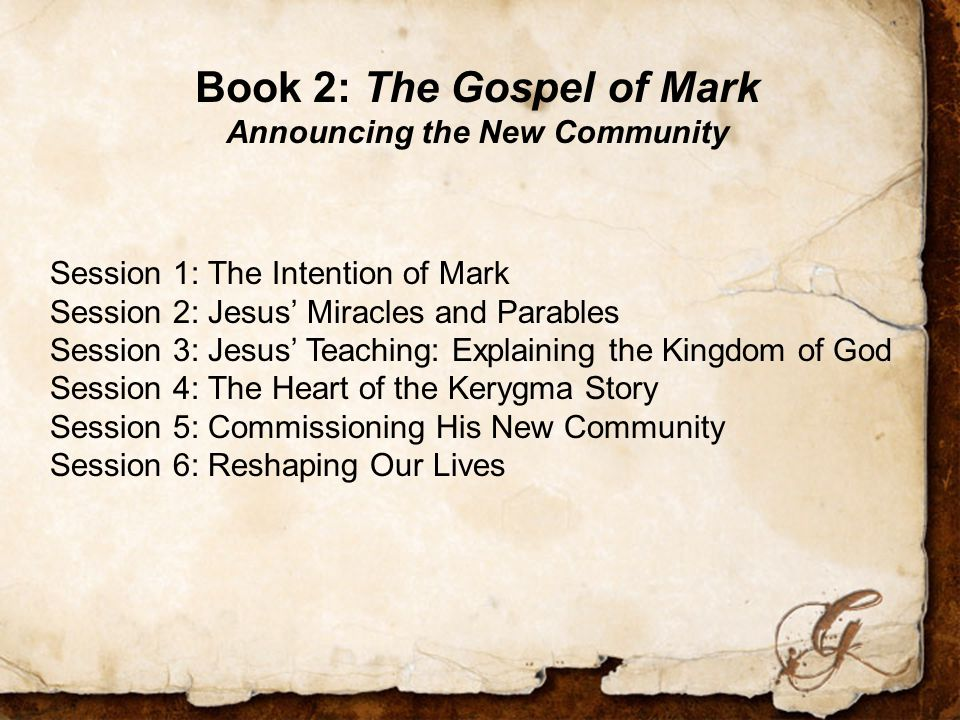 Session 1: The Intention of Mark Session 2: Jesus' Miracles and Parables Session 3: Jesus' Teaching: Explaining the Kingdom of God Session 4: The Heart of the Kerygma Story Session 5: Commissioning His New Community Session 6: Reshaping Our Lives Book 2: The Gospel of Mark Announcing the New Community