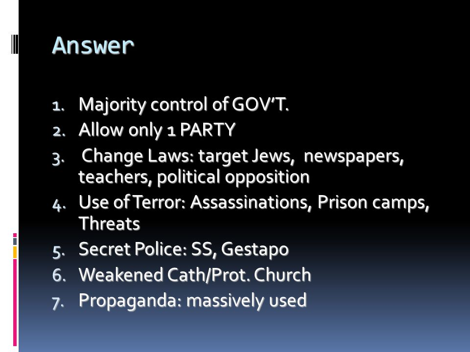Answer 1.Majority control of GOV'T. 2. Allow only 1 PARTY 3.