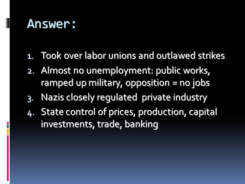 Answer: 1.Took over labor unions and outlawed strikes 2.