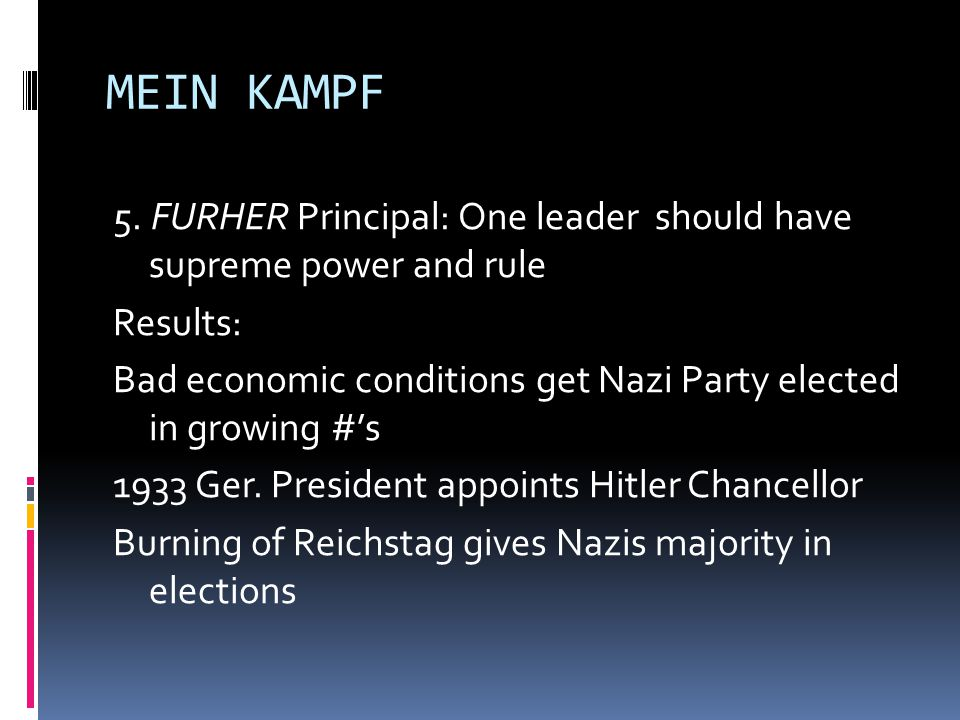 MEIN KAMPF 5. FURHER Principal: One leader should have supreme power and rule Results: Bad economic conditions get Nazi Party elected in growing #'s 1