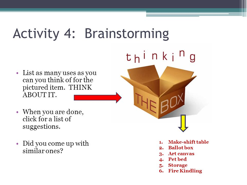 Activity 4: Brainstorming List as many uses as you can you think of for the pictured item.