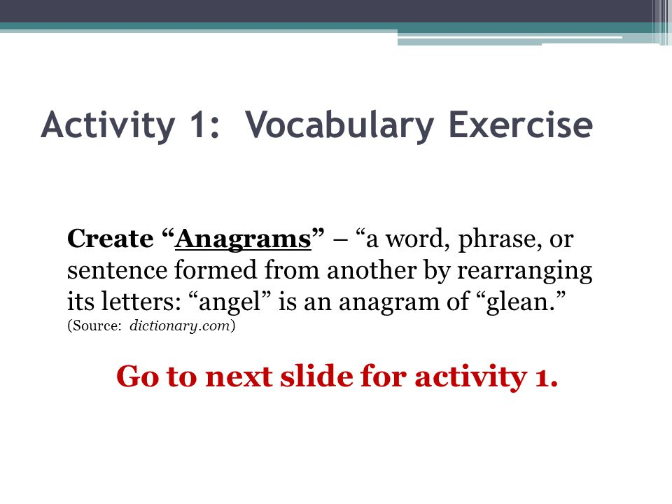 Vocabulary warm-up Activity 1 On a sheet of paper, create ANAGRAMS using the letters of the word below.