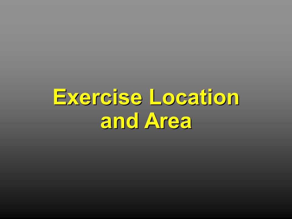 Exercise Location and Area Exercise Location and Area