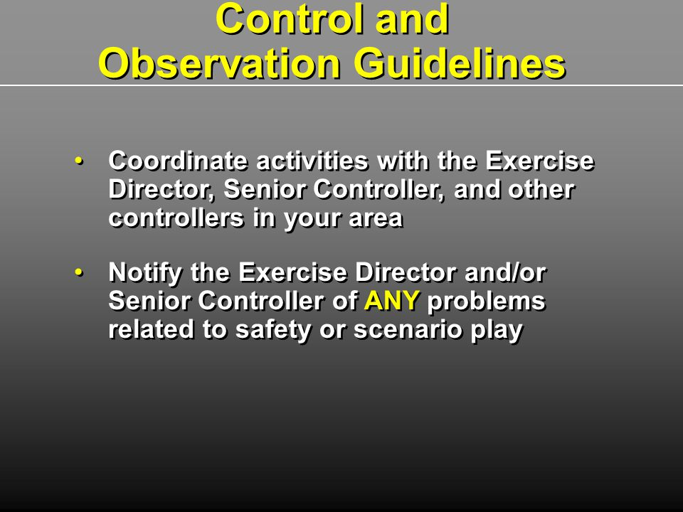 Coordinate activities with the Exercise Director, Senior Controller, and other controllers in your area Notify the Exercise Director and/or Senior Con