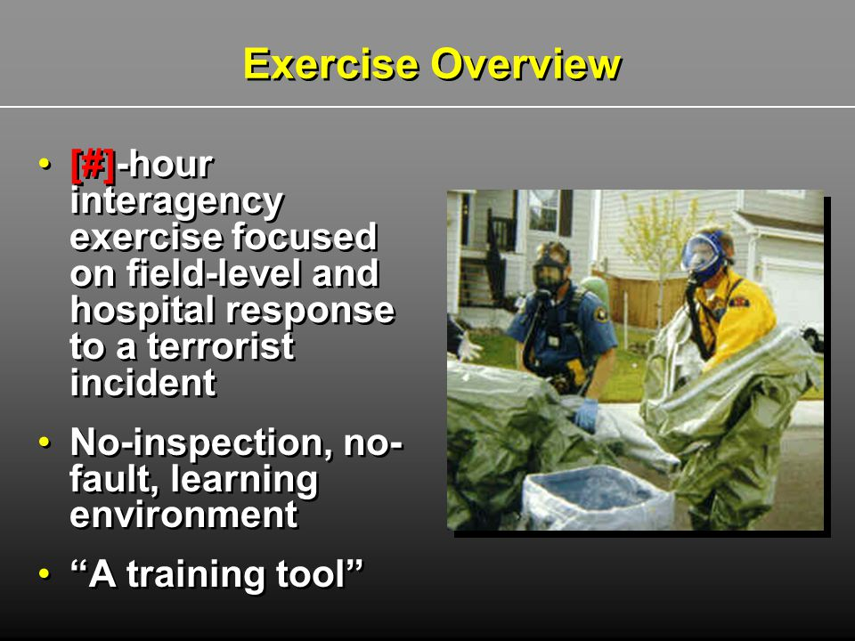 """[#]-hour interagency exercise focused on field-level and hospital response to a terrorist incident No-inspection, no- fault, learning environment """"A t"""