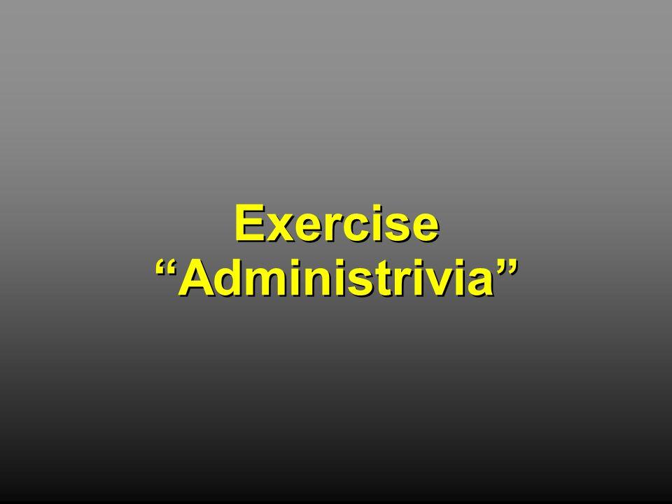 "Exercise ""Administrivia"" Exercise ""Administrivia"""