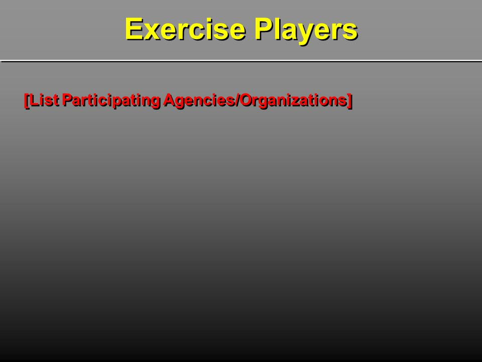 Exercise Players [List Participating Agencies/Organizations]