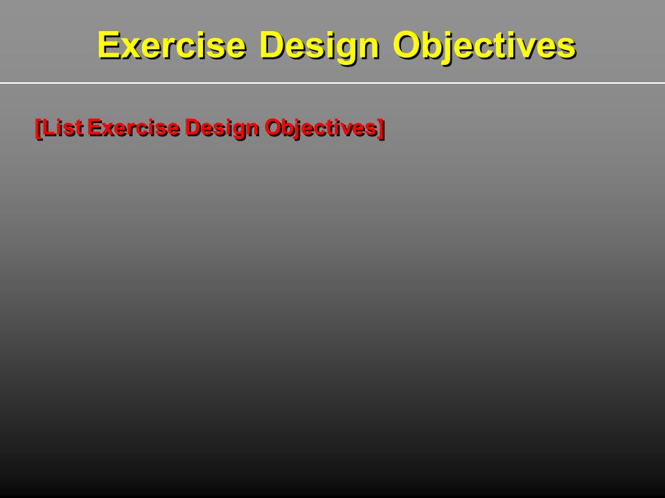 Exercise Design Objectives [List Exercise Design Objectives]
