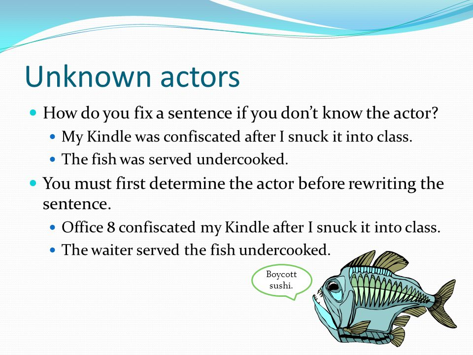Unknown actors How do you fix a sentence if you don't know the actor.