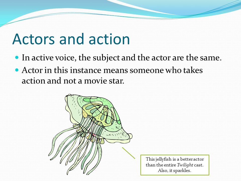 More clues Ask yourself who or what is doing the action? If the actor is exiled to a prepositional phrase or is missing in action, your sentence is in passive voice.