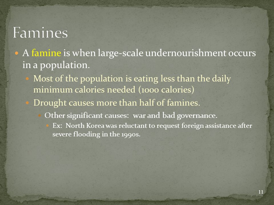 A famine is when large-scale undernourishment occurs in a population.
