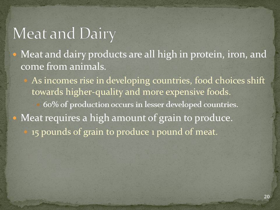 Meat and dairy products are all high in protein, iron, and come from animals.