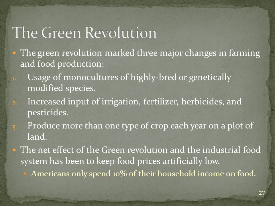 The green revolution marked three major changes in farming and food production: 1.