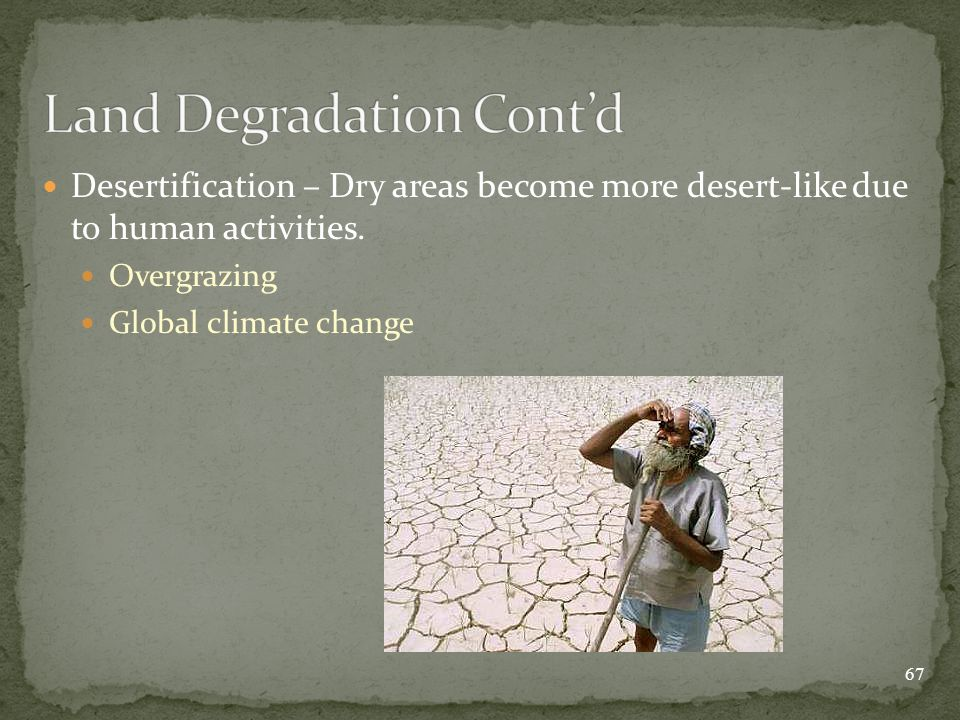 Desertification – Dry areas become more desert-like due to human activities.