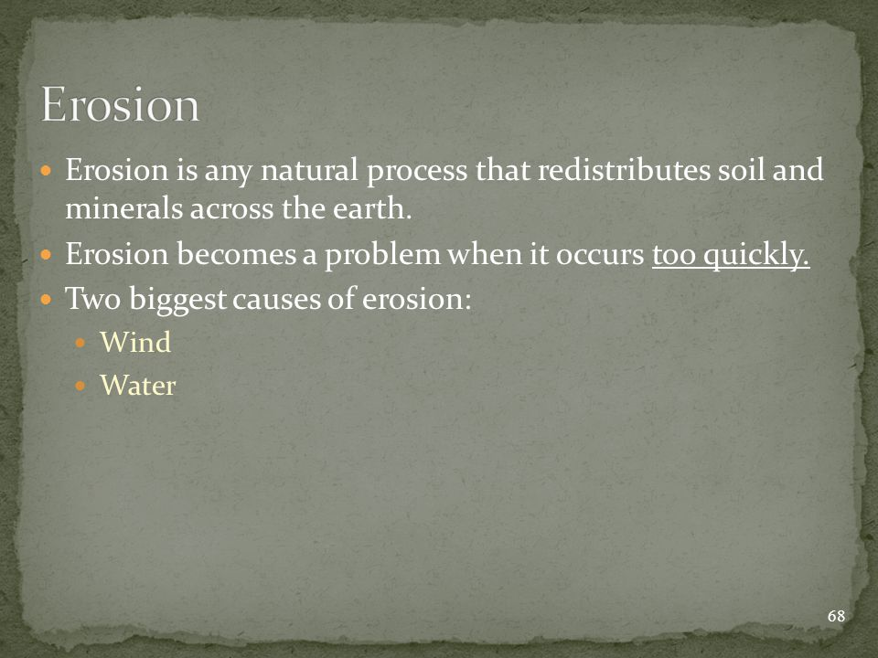 Erosion is any natural process that redistributes soil and minerals across the earth.