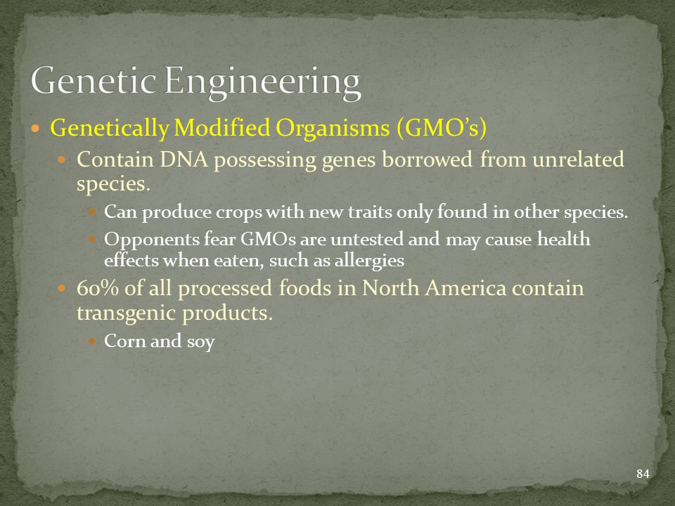 Genetically Modified Organisms (GMO's) Contain DNA possessing genes borrowed from unrelated species.