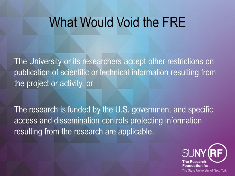 What Would Void the FRE The University or its researchers accept other restrictions on publication of scientific or technical information resulting fr