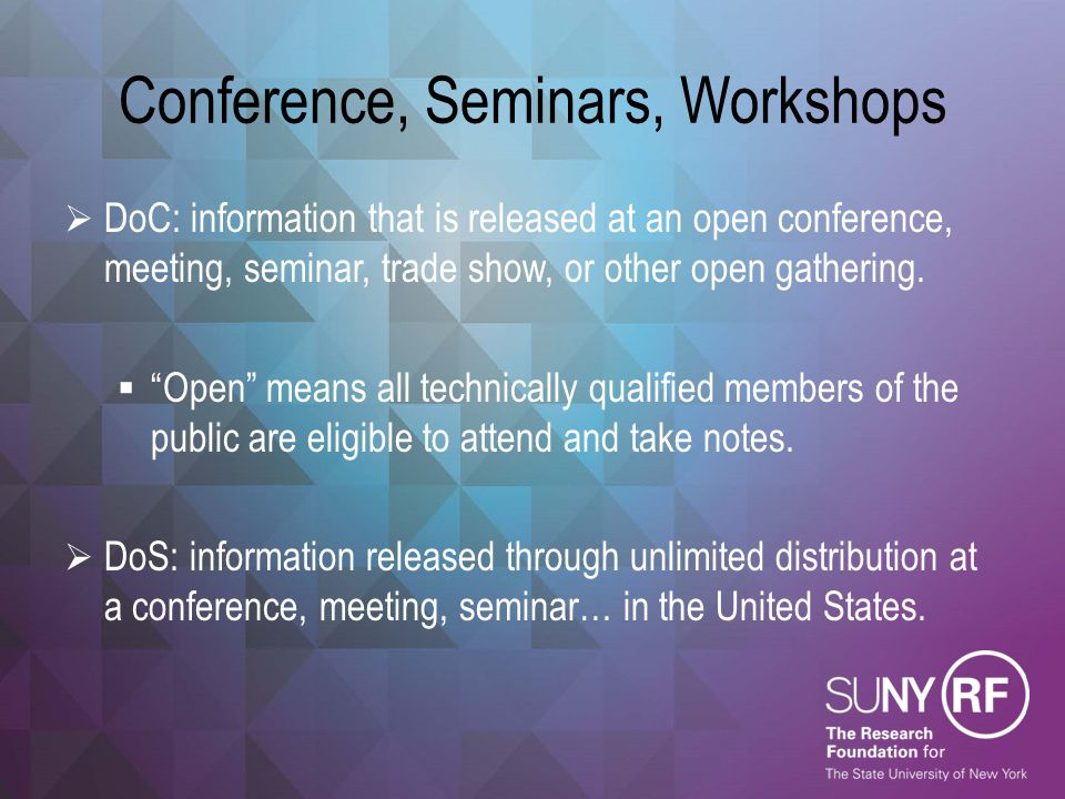 """Conference, Seminars, Workshops  DoC: information that is released at an open conference, meeting, seminar, trade show, or other open gathering.  """"O"""