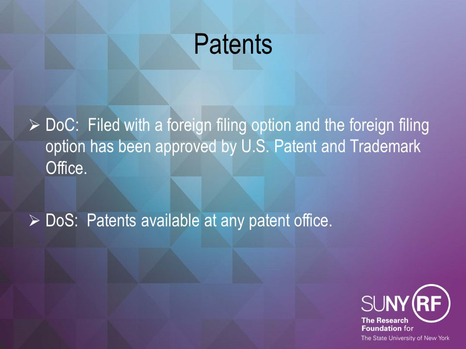 Patents  DoC: Filed with a foreign filing option and the foreign filing option has been approved by U.S. Patent and Trademark Office.  DoS: Patents