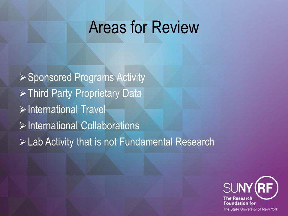 Areas for Review  Sponsored Programs Activity  Third Party Proprietary Data  International Travel  International Collaborations  Lab Activity tha