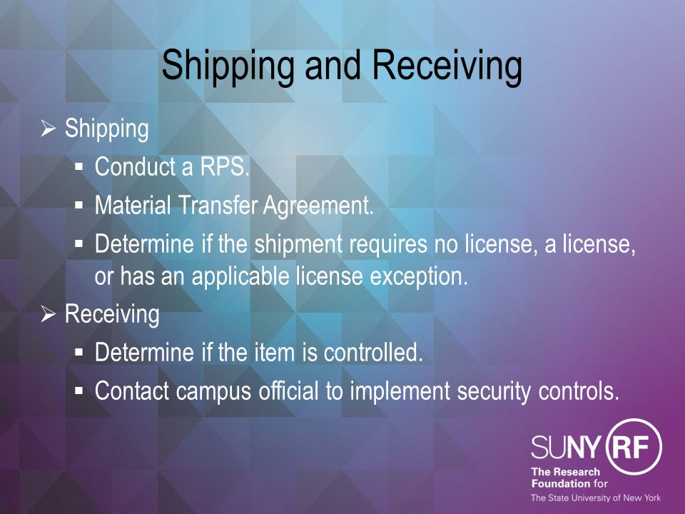Shipping and Receiving  Shipping  Conduct a RPS.  Material Transfer Agreement.  Determine if the shipment requires no license, a license, or has a