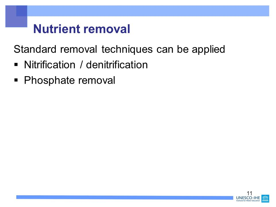 Nutrient removal 11 Standard removal techniques can be applied  Nitrification / denitrification  Phosphate removal