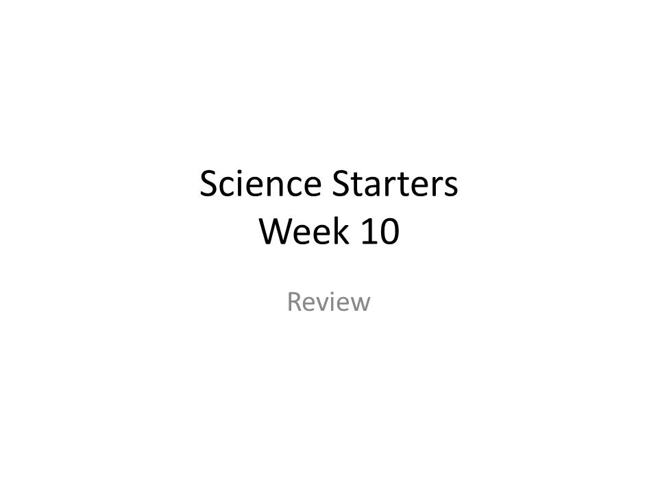Science Starters Week 10 Review
