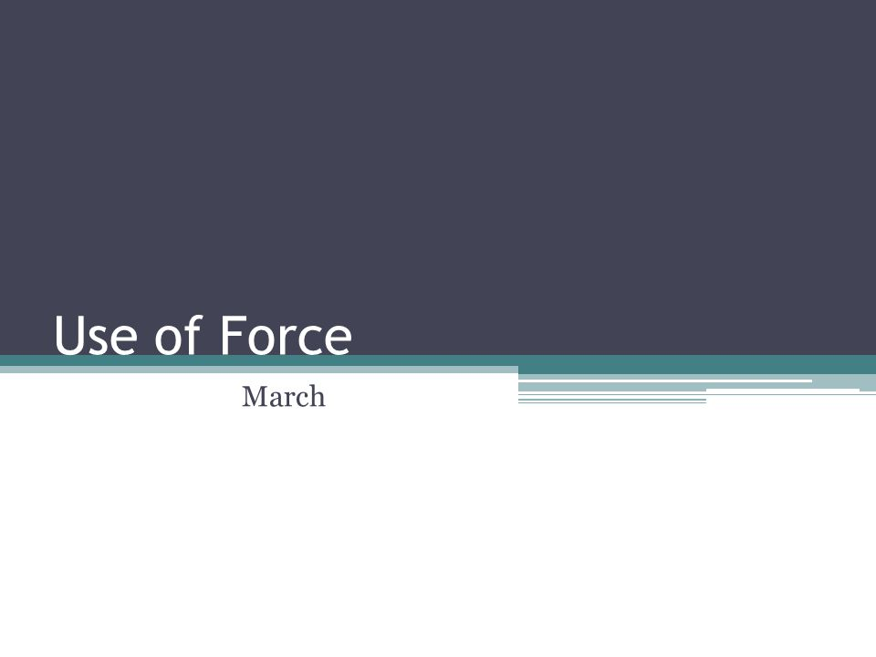 Use of Force March
