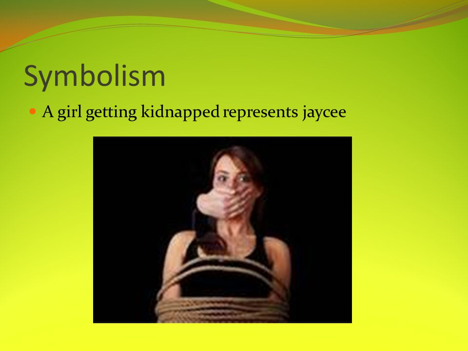 Symbolism A girl getting kidnapped represents jaycee