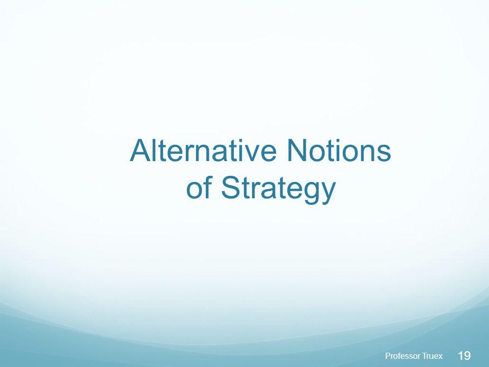 Professor Truex 19 Alternative Notions of Strategy