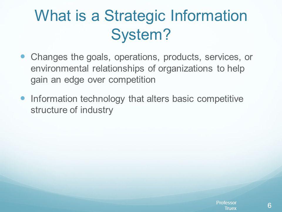 Professor Truex 6 What is a Strategic Information System.