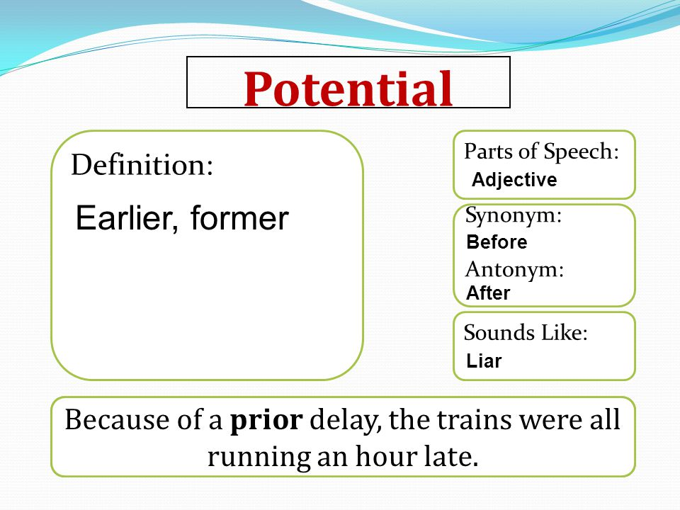 Potential Sounds Like: Synonym: Antonym: Parts of Speech: Definition: Because of a prior delay, the trains were all running an hour late.