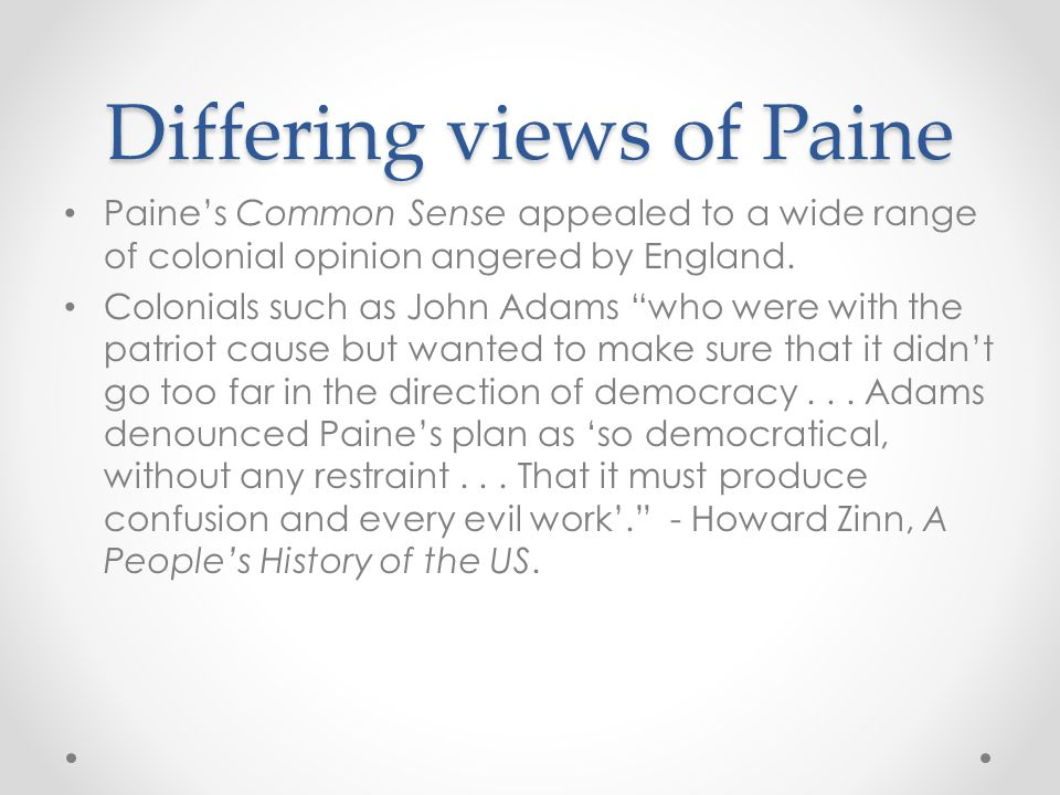 Differing views of Paine Paine's Common Sense appealed to a wide range of colonial opinion angered by England.