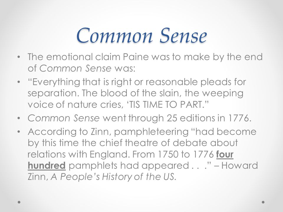 Common Sense The emotional claim Paine was to make by the end of Common Sense was: Everything that is right or reasonable pleads for separation.