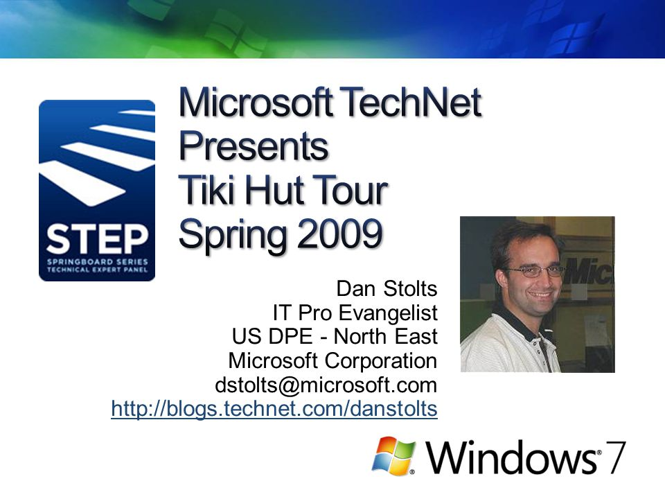Dan Stolts IT Pro Evangelist US DPE - North East Microsoft Corporation dstolts@microsoft.com http://blogs.technet.com/danstolts