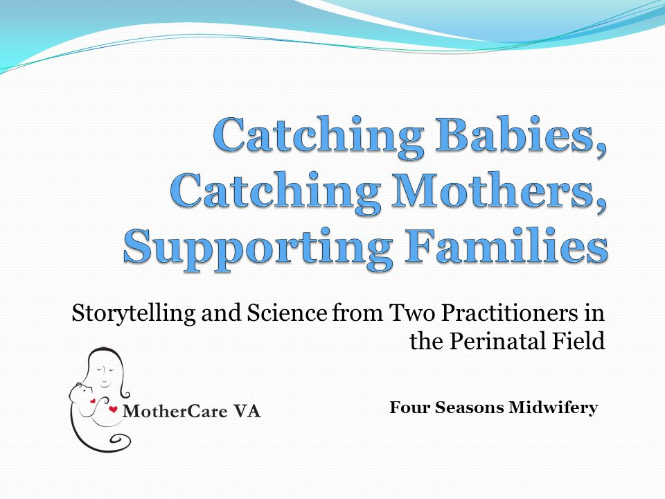 Storytelling and Science from Two Practitioners in the Perinatal Field Four Seasons Midwifery