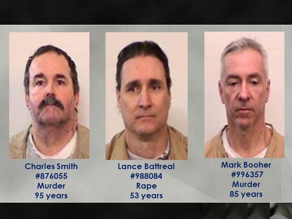 Charles Smith #876055 Murder 95 years Lance Battreal #988084 Rape 53 years Mark Booher #996357 Murder 85 years