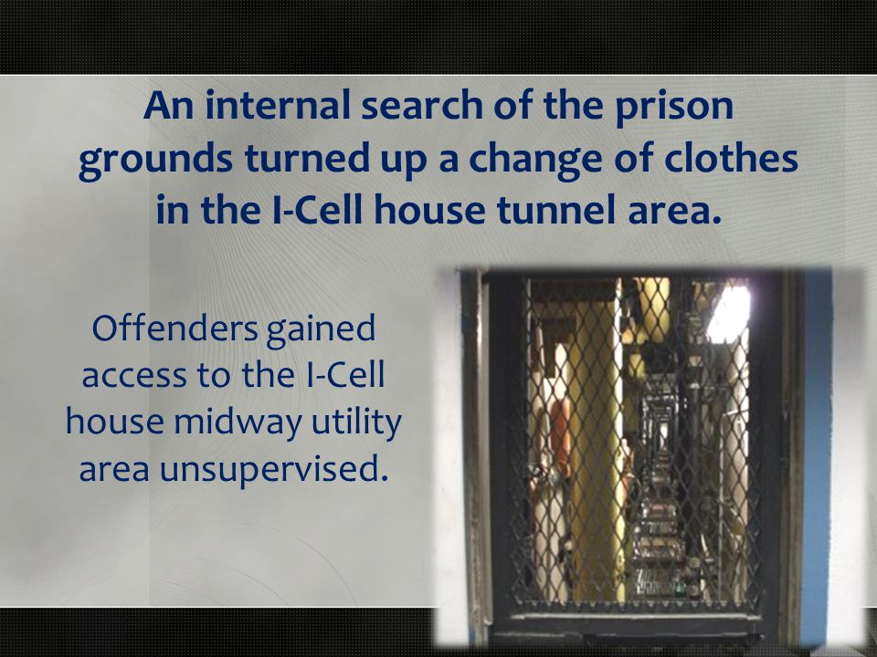 An internal search of the prison grounds turned up a change of clothes in the I-Cell house tunnel area.