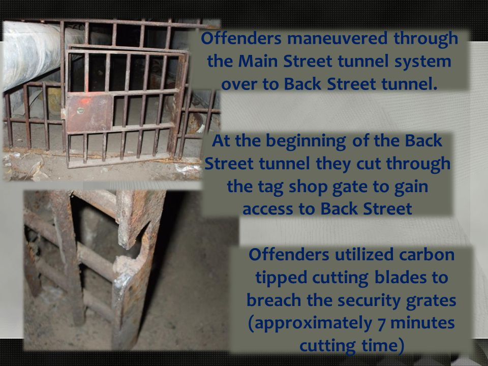 Offenders maneuvered through the Main Street tunnel system over to Back Street tunnel.