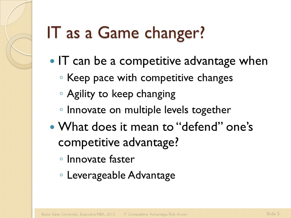 Boise State University, Executive MBA, 2013 IT Competitive Advantage, Rob Anson Slide 5 IT as a Game changer.
