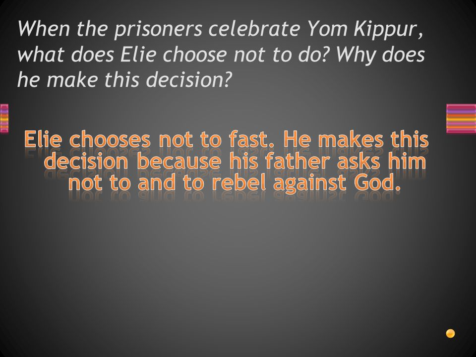 When the prisoners celebrate Yom Kippur, what does Elie choose not to do? Why does he make this decision?